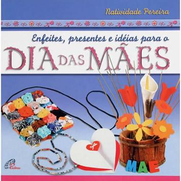 enfeites presentes para o dia das maes - Livro - Enfeites, presentes e idéias para o dia das mães