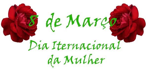 dia internacional da mulher - Dia Internacional da Mulher - 8 de Março