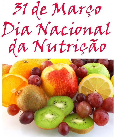 dia nacional da nutricao - Dia Nacional da Nutrição - 31 de Março