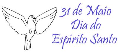 dia do espirito santo - Dia do Espírito Santo - 31 de Maio