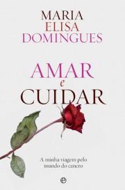 amar e cuidar - Amar e Cuidar de Maria Elisa Domingues
