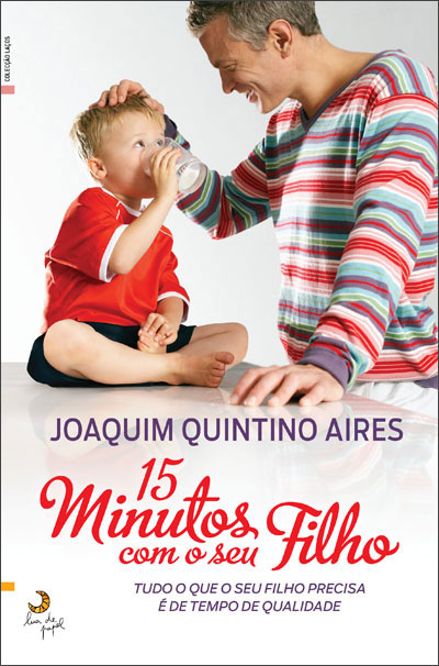 15 Minutos com o Seu Filho (Ed.Lua de Papel) de Joaquim Quintino Aires